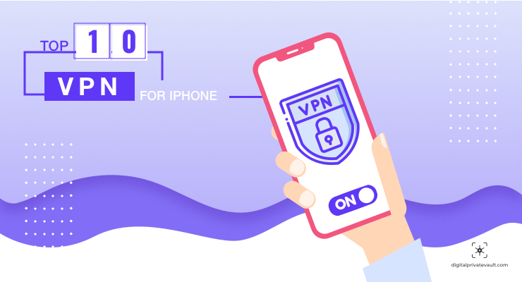 10 Best VPN for iPhone Enabling Better Privacy and Secure Browsing