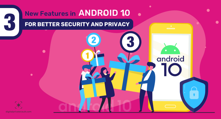 3 New Features in Android 10 For Better Security & Privacy