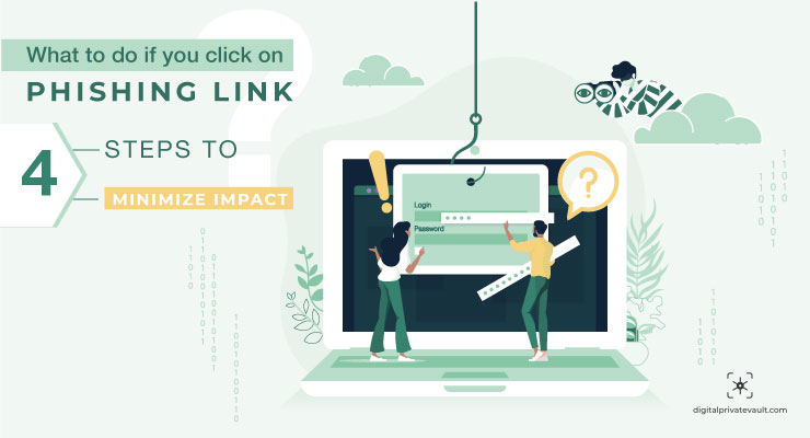 What to Do If You Click on a Phishing Link – 4 Steps to Minimize Impact
